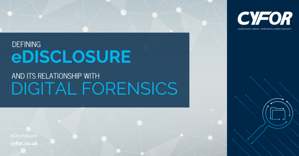 Defining eDisclosure and its relationship with digital forensics